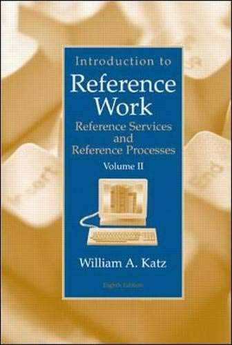 Introduction to Reference Work, Vol. 2: Reference Services and Reference Processes, 8th Edition (0072441437) by William Katz
