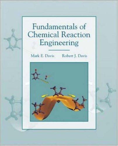 Fundamentals of Chemical Reaction Engineering: Mark E. Davis; Robert J. Davis