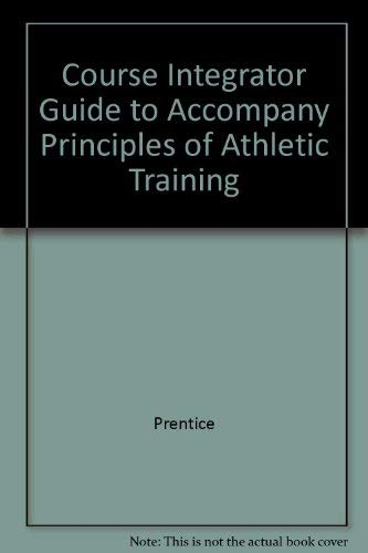 Course Integrator Guide to Accompany Principles of Athletic Training: Prentice