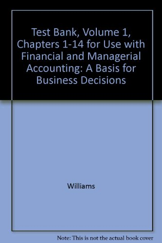 9780072465884: Test Bank, Volume 1, Chapters 1-14 for Use with Financial and Managerial Accounting: A Basis for Business Decisions