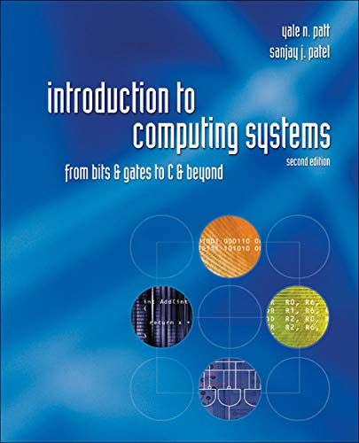 9780072467505: Introduction to Computing Systems: From Bits & Gates to C & Beyond: From Bits and Gates to C and Beyond (Computer Engineering)