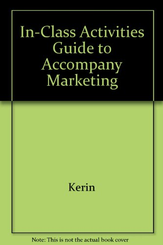 In-Class Activities Guide to Accompany Marketing: Kerin
