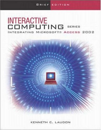 The Interactive Computing Series: Access 2002- Brief: Laudon, Kenneth