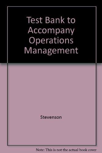 Test Bank to Accompany Operations Management: Stevenson