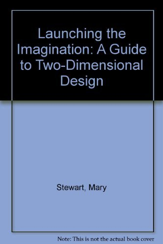 9780072482836: Launching the Imagination: A Guide to Two-Dimensional Design