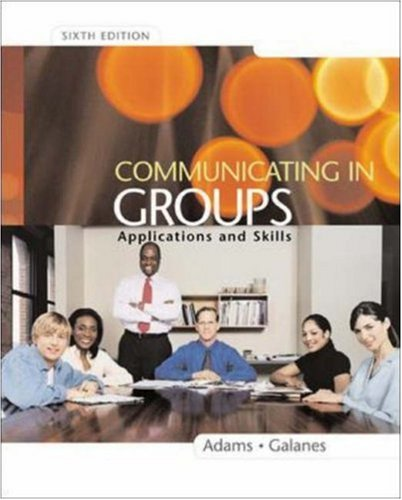 9780072483888: Communicating in Groups: Applications and Skills