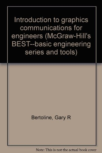 Introduction to graphics communications for engineers (McGraw-Hill's: Gary R Bertoline