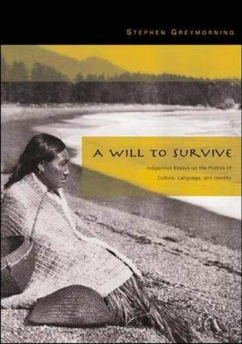 9780072496383: A Will to Survive: Indigenous Essays on the Politics of Culture, Language, and Identity