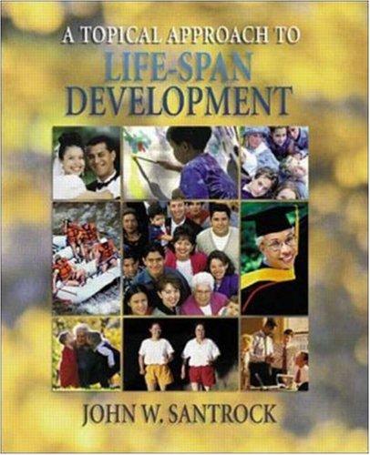 A Topical Approach to Life-Span Development W/: John W Santrock