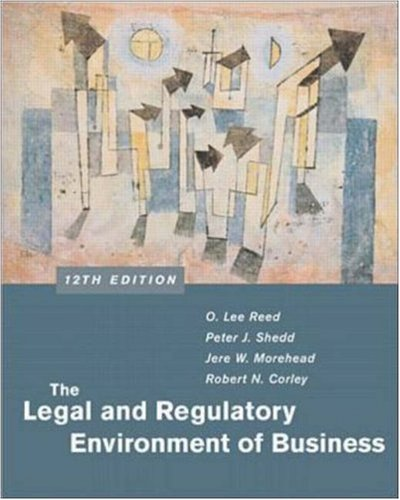 The Legal and Regulatory Environment of Business: O. Lee Reed,