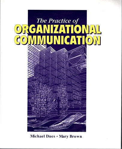 The Practice of Organizational Communication (9780072508604) by Michael Dues; Mary Brown