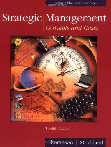 Strategic Management: Concepts and Cases (9780072518757) by Thompson, Arthur A., Jr.; Strickland, A. J.