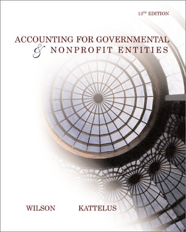 Accounting for Governmental and Nonprofit Entities: Earl Ray Wilson, Susan Convery Kattelus