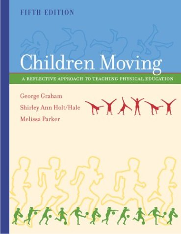 9780072552331: Children Moving: A Reflective Approach to Teaching Physical Education