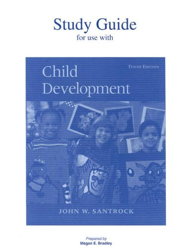 Student Study Guide for use with Child: John W Santrock,