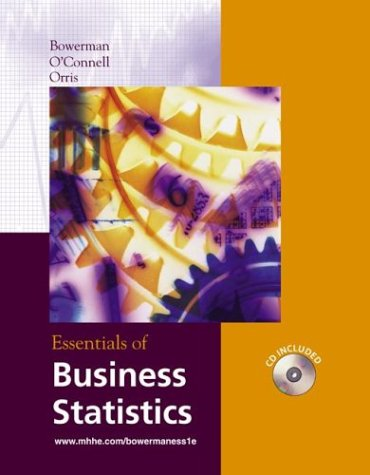 Essentials of Business Statistics (The Mcgraw-Hill/Irwin Series Operations and Decision Sciences) (9780072827828) by Bruce L. Bowerman; Richard T. O'Connell; J. B. Orris