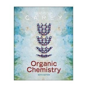 Organic Chemistry, 6th Edition: Francis A. Carey