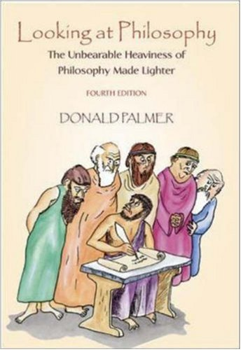 Looking At Philosophy: The Unbearable Heaviness of Philosophy Made Lighter: Palmer, Donald