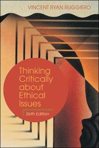 9780072831887: Thinking Critically About Ethical Issues