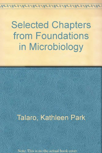 Selected Chapters from Foundations in Microbiology: Talaro, Kathleen Park;
