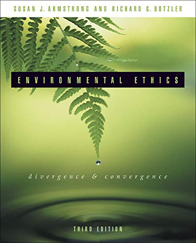 Environmental Ethics: Divergence and Convergence: Armstrong, Susan; Botzler,