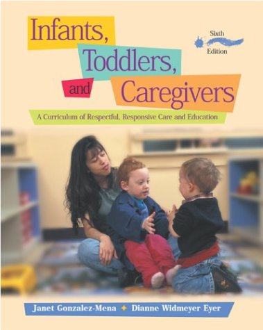 9780072841930: Infants, Toddlers, and Caregivers: A Curriculum of Respectful, Responsive Care and Education