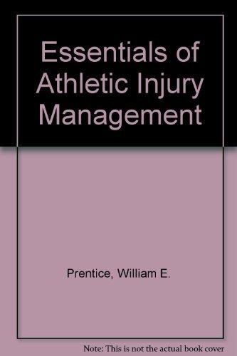 Essentials of Athletic Injury Management: Prentice, William E.