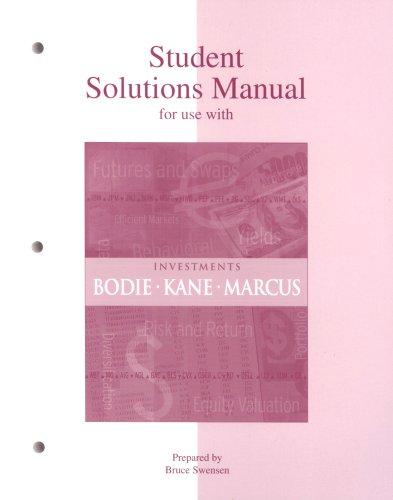 Student Solutions Manual to accompany Investments: Zvi Bodie, Alex Kane, Alan Marcus, Zvi Bodie, ...