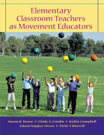 Elementary Classroom Teachers as Movement Educators with: Susan K. Kovar,