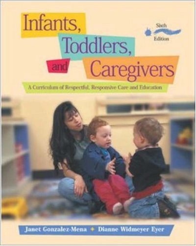 9780072878462: Infants, Toddlers, and Caregivers: A Curriculum of Respectful, Responsive Care and Education with The Caregiver's Companion: Readings and Professional Resources
