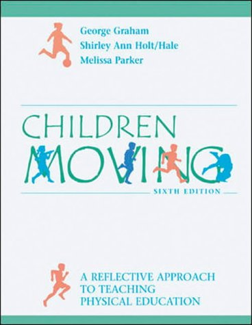 9780072878554: Children Moving: A Reflective Approach to Teaching Physical Education with PowerWeb/OLC Bind-in Passcard and Moving Into the Future