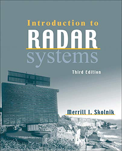 Introduction to Radar Systems 9780072881387 Since the publication of the second edition of  Introduction to Radar Systems,  there has been continual development of new radar capabi