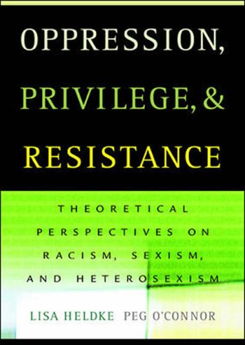 9780072882438: Oppression, Privilege, and Resistance: Theoretical Perspectives on Racism, Sexism, and Heterosexism