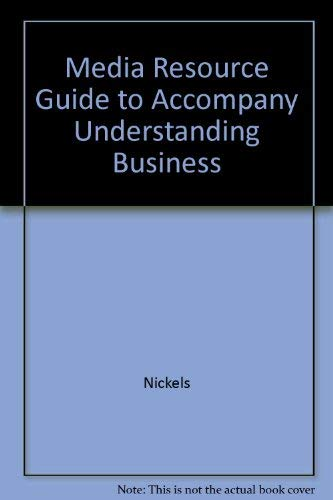 Media Resource Guide to Accompany Understanding Business: Nickels