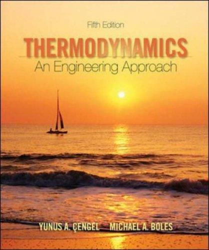 Thermodynamics: An Engineering Approach, 5th Ed: Cengel, Yunus A.;Boles, Michael A.