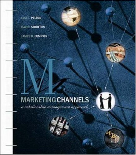 Marketing Channels: A Relationship Management Approach: Lou E Pelton,