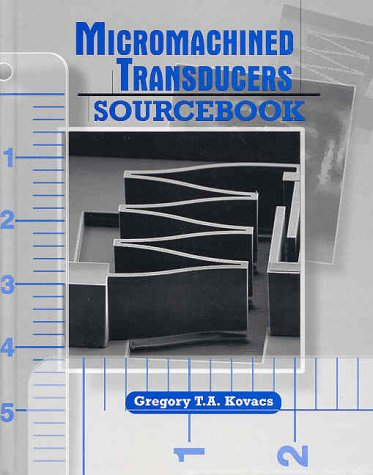 Micromachined Transducers Sourcebook: Gregory T. Kovacs