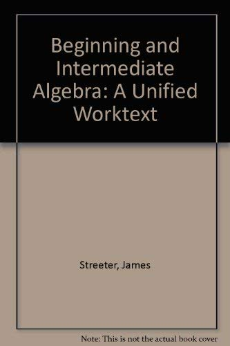 9780072918823: Beginning and Intermediate Algebra: A Unified Worktext