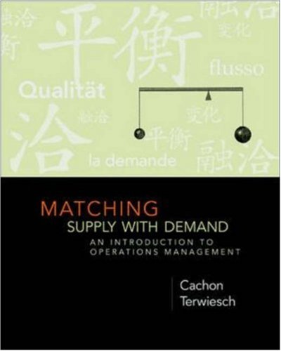 Matching Supply with Demand: An Introduction to: Gerard Cachon, Christian