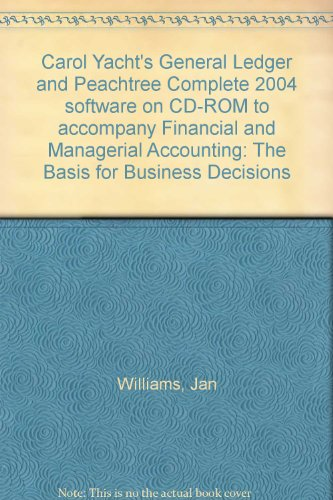 Carol Yacht's General Ledger and Peachtree Complete 2004 software on CD-ROM to accompany Financial and Managerial Accounting: The Basis for Business Decisions (0072922761) by Williams, Jan; Haka, Sue; Bettner, Mark
