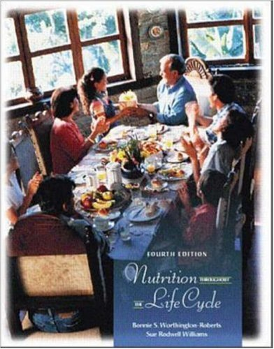 Nutrition Throughout the Life Cycle: Bonnie S Worthington-Roberts,