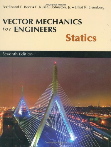 Vector Mechanics for Engineers, Statics (9780072930788) by Ferdinand P. Beer; E. Russell Johnston Jr.; Elliot R. Eisenberg; George H. Staab