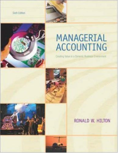 Managerial Accounting: Creating Value in a Dynamic: Ronald W Hilton