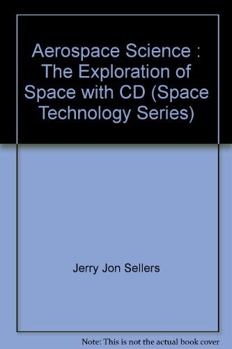 9780072942347: Aerospace Science : The Exploration of Space with CD (Space Technology Series)