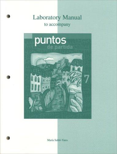 Laboratory Manual to accompany Puntos de partida: Sabl�-Yates,Mar�a, Knorre,Marty, Dorwick,Thalia,