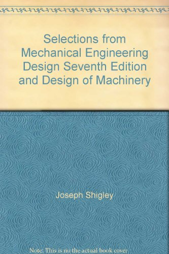 9780072968606: Selections from Mechanical Engineering Design Seventh Edition and Design of Machinery