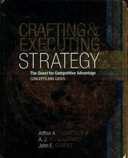 Crafting and Executing Strategy: The Quest for: Arthur A. Thompson