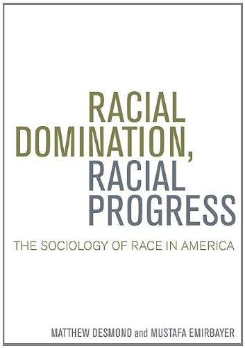 Racial Domination, Racial Progress: The Sociology of: Matthew Desmond, Mustafa