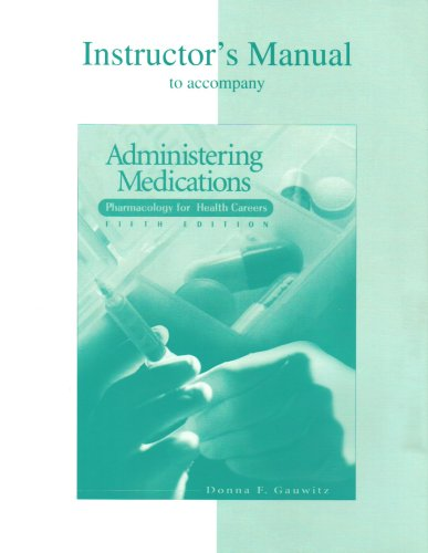 9780072975147: Instructor's Manual to accompany Administering Medications. Pharmacology for health careers. 5th Edition. 2005 Edition