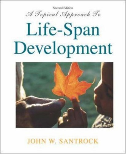 A Topical Approach to Life-Span Development with: John W Santrock,